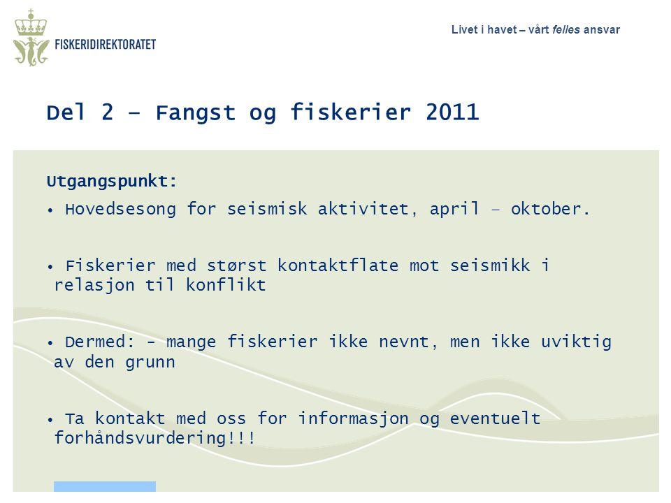 Livet i havet – vårt felles ansvar Del 2 – Fangst og fiskerier 2011 Utgangspunkt: • Hovedsesong for seismisk aktivitet, april – oktober. • Fiskerier m