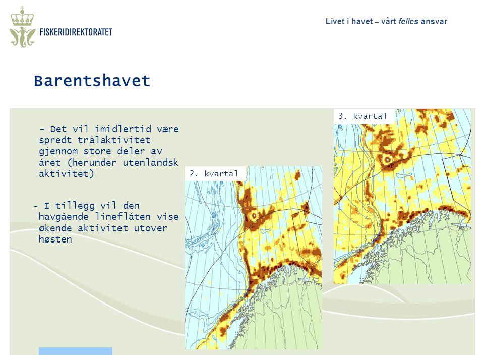 Livet i havet – vårt felles ansvar Barentshavet - Det vil imidlertid være spredt trålaktivitet gjennom store deler av året (herunder utenlandsk aktivitet) - I tillegg vil den havgående lineflåten vise økende aktivitet utover høsten 2.