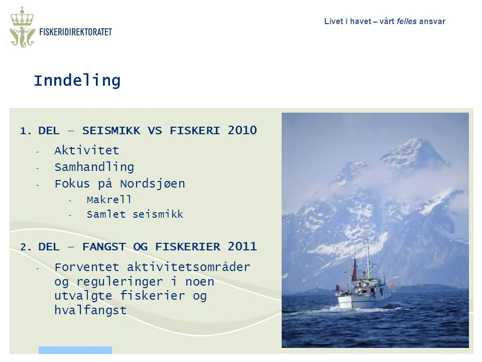 Livet i havet – vårt felles ansvar Inndeling 1. DEL – SEISMIKK VS FISKERI 2010 - Aktivitet - Samhandling - Fokus på Nordsjøen - Makrell - Samlet seism