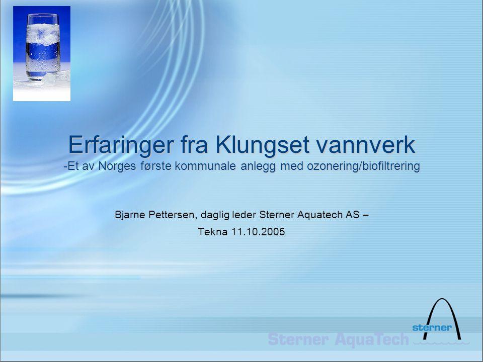 Erfaringer fra Klungset vannverk -Et av Norges første kommunale anlegg med ozonering/biofiltrering Bjarne Pettersen, daglig leder Sterner Aquatech AS