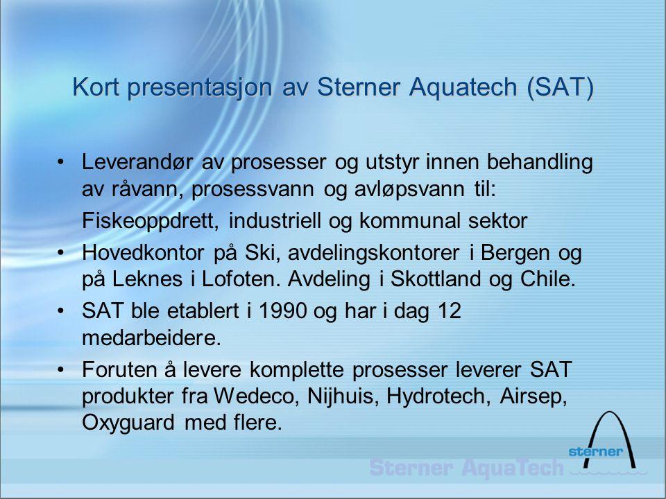 Kort presentasjon av Sterner Aquatech (SAT) •Leverandør av prosesser og utstyr innen behandling av råvann, prosessvann og avløpsvann til: Fiskeoppdret