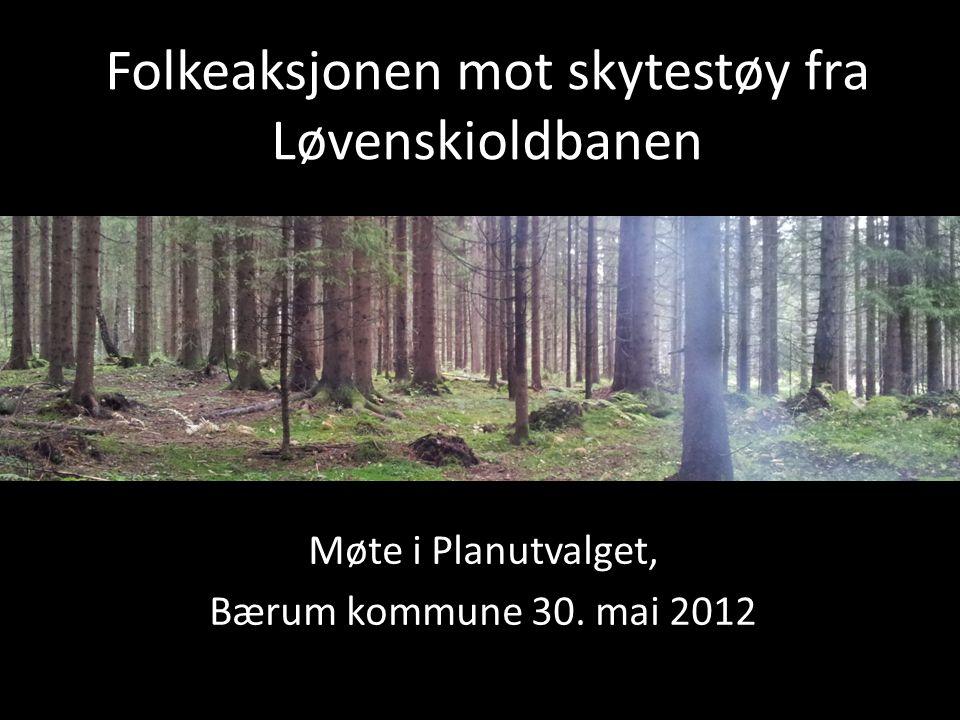 Folkeaksjonen mot skytestøy fra Løvenskioldbanen Møte i Planutvalget, Bærum kommune 30. mai 2012
