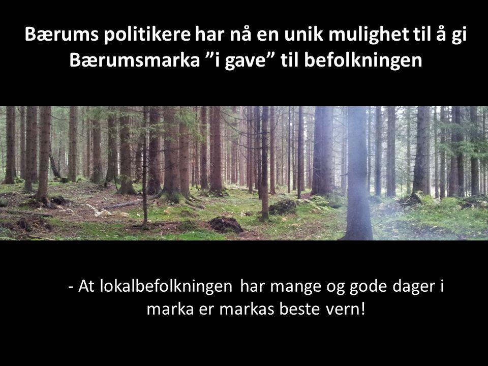 """- At lokalbefolkningen har mange og gode dager i marka er markas beste vern! Bærums politikere har nå en unik mulighet til å gi Bærumsmarka """"i gave"""" t"""
