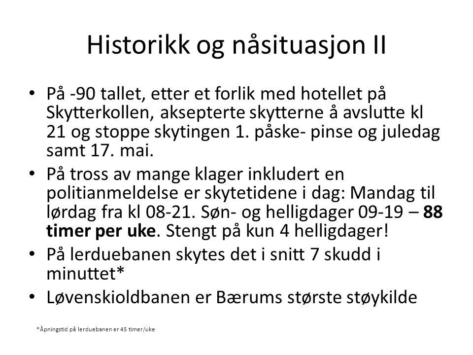 Historikk og nåsituasjon II • På -90 tallet, etter et forlik med hotellet på Skytterkollen, aksepterte skytterne å avslutte kl 21 og stoppe skytingen