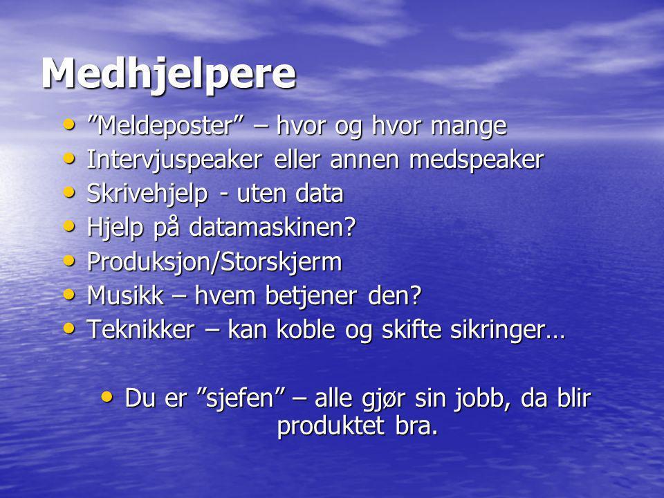 Medhjelpere • Meldeposter – hvor og hvor mange • Intervjuspeaker eller annen medspeaker • Skrivehjelp - uten data • Hjelp på datamaskinen.