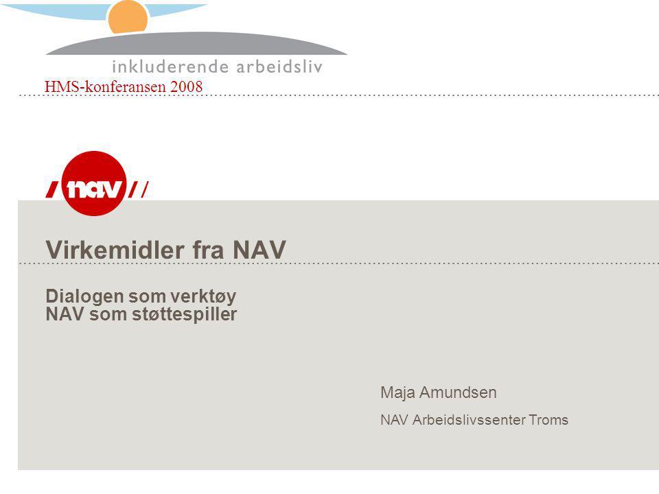 HMS-konferansen 2008 Virkemidler fra NAV Dialogen som verktøy NAV som støttespiller Maja Amundsen NAV Arbeidslivssenter Troms