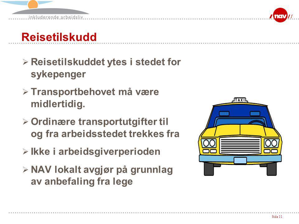 Side 11 Reisetilskudd  Reisetilskuddet ytes i stedet for sykepenger  Transportbehovet må være midlertidig.