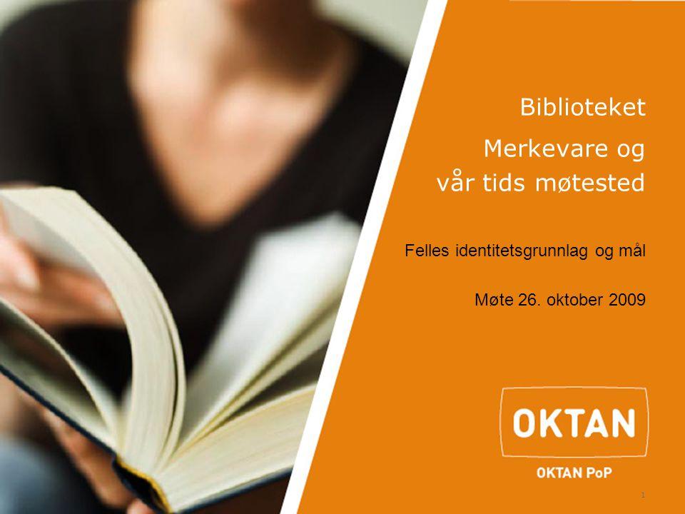 1 Biblioteket Merkevare og vår tids møtested Felles identitetsgrunnlag og mål Møte 26. oktober 2009