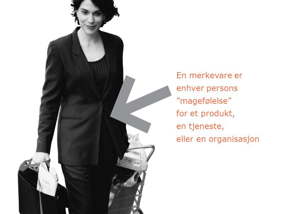 """En merkevare er enhver persons """"magefølelse"""" for et produkt, en tjeneste, eller en organisasjon"""