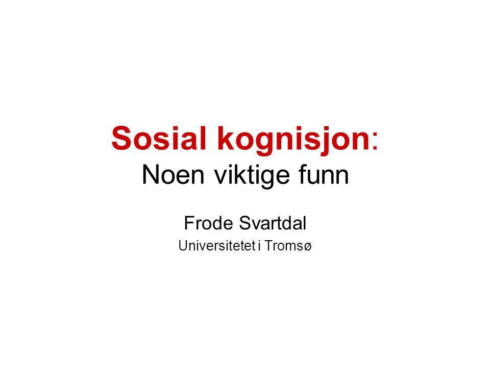Sosial kognisjon: Noen viktige funn Frode Svartdal Universitetet i Tromsø