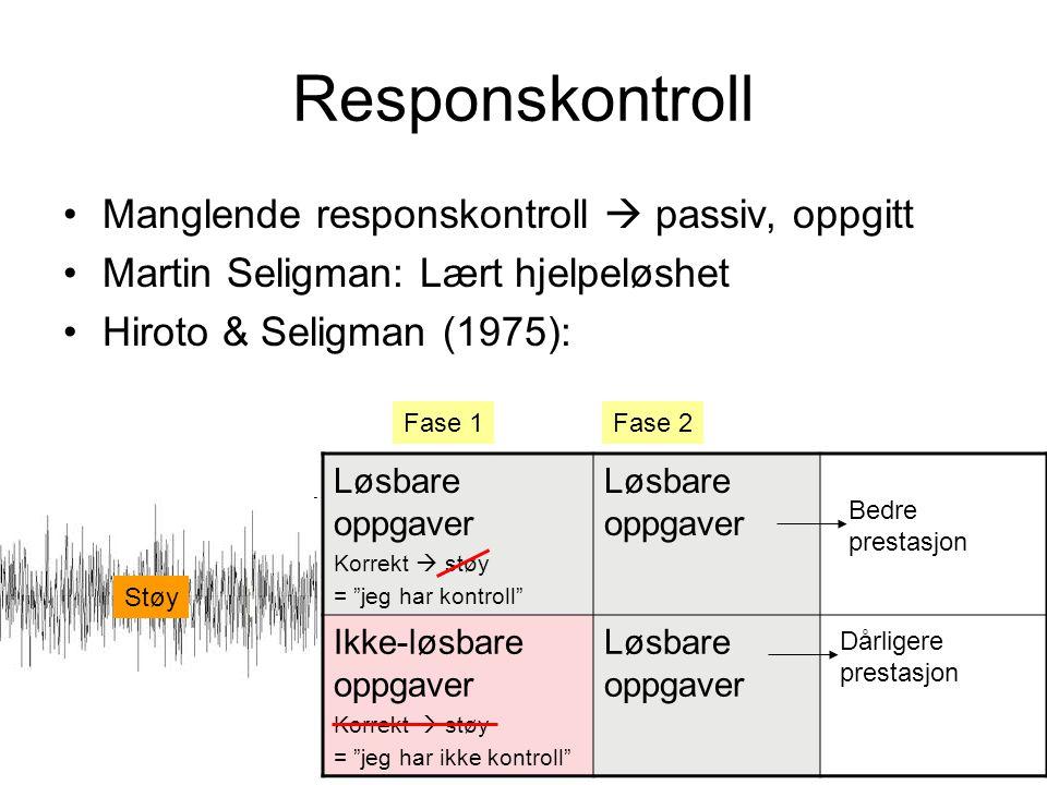 Responskontroll •Manglende responskontroll  passiv, oppgitt •Martin Seligman: Lært hjelpeløshet •Hiroto & Seligman (1975): Løsbare oppgaver Korrekt 