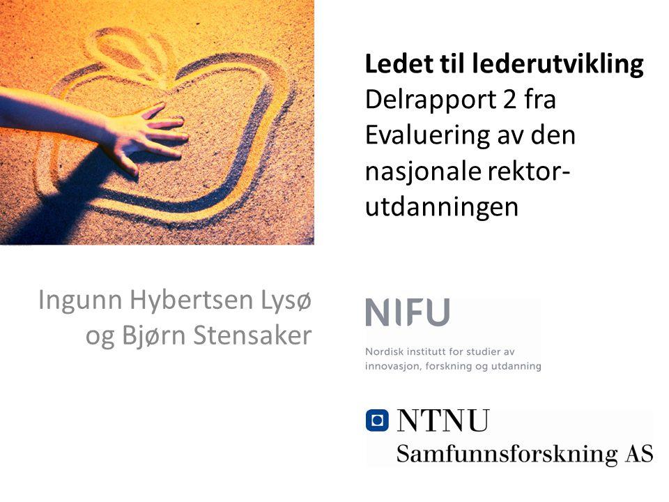 Ledet til lederutvikling Delrapport 2 fra Evaluering av den nasjonale rektor- utdanningen Ingunn Hybertsen Lysø og Bjørn Stensaker