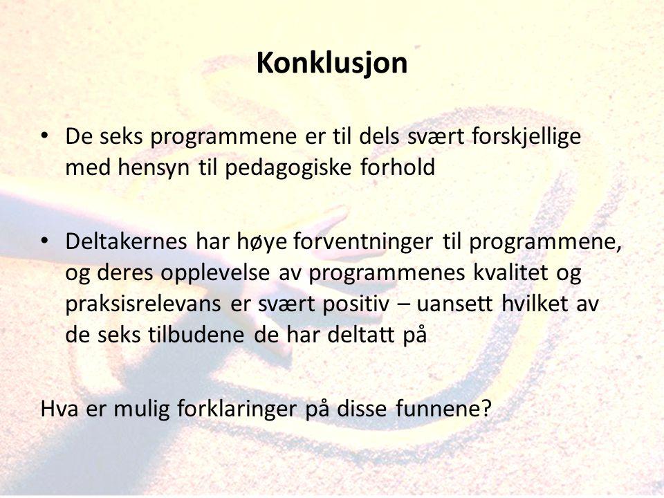 Konklusjon • De seks programmene er til dels svært forskjellige med hensyn til pedagogiske forhold • Deltakernes har høye forventninger til programmen
