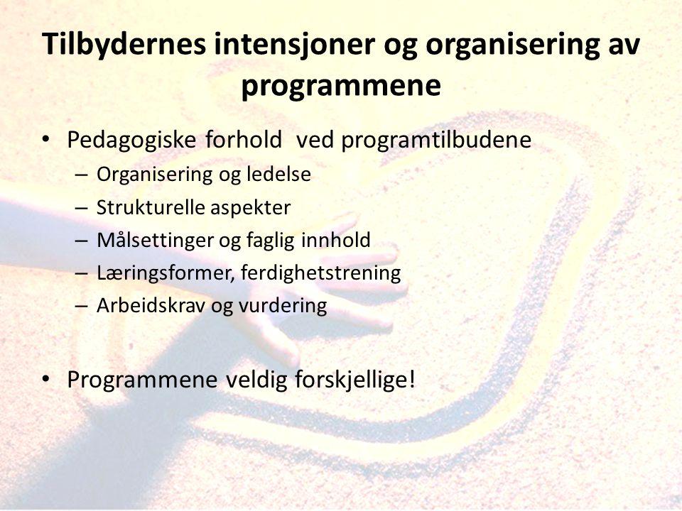 Tilbydernes intensjoner og organisering av programmene • Pedagogiske forhold ved programtilbudene – Organisering og ledelse – Strukturelle aspekter –