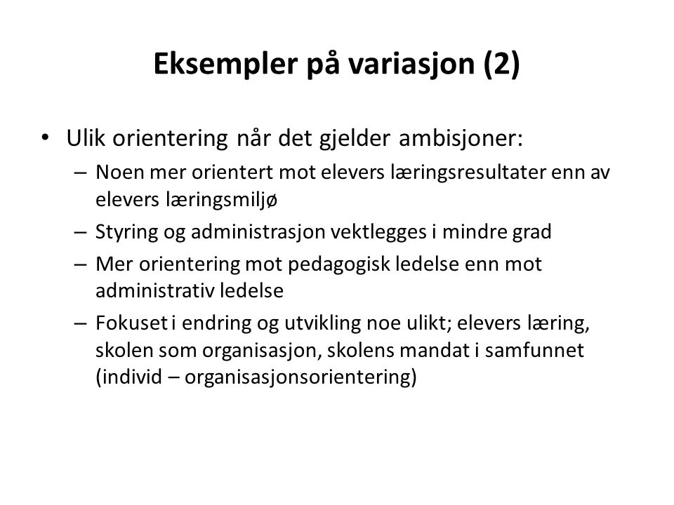 Eksempler på variasjon (2) • Ulik orientering når det gjelder ambisjoner: – Noen mer orientert mot elevers læringsresultater enn av elevers læringsmil