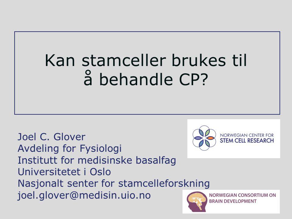 Kan stamceller brukes til å behandle CP? Joel C. Glover Avdeling for Fysiologi Institutt for medisinske basalfag Universitetet i Oslo Nasjonalt senter