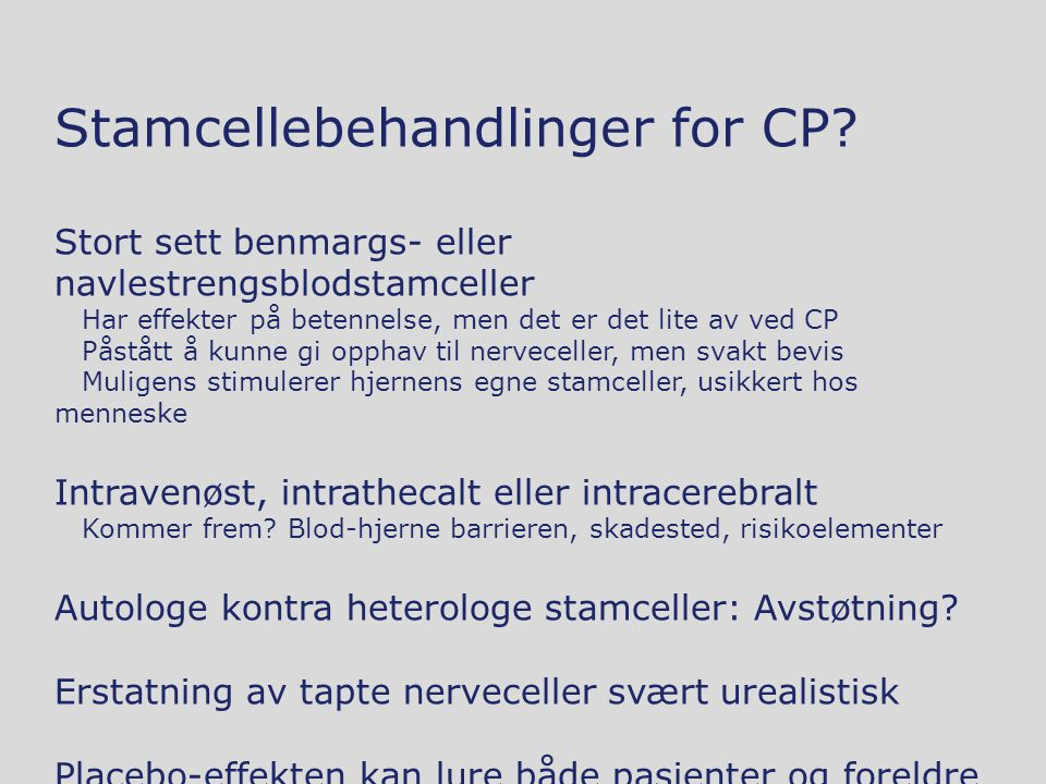 Stamcellebehandlinger for CP? Stort sett benmargs- eller navlestrengsblodstamceller Har effekter på betennelse, men det er det lite av ved CP Påstått