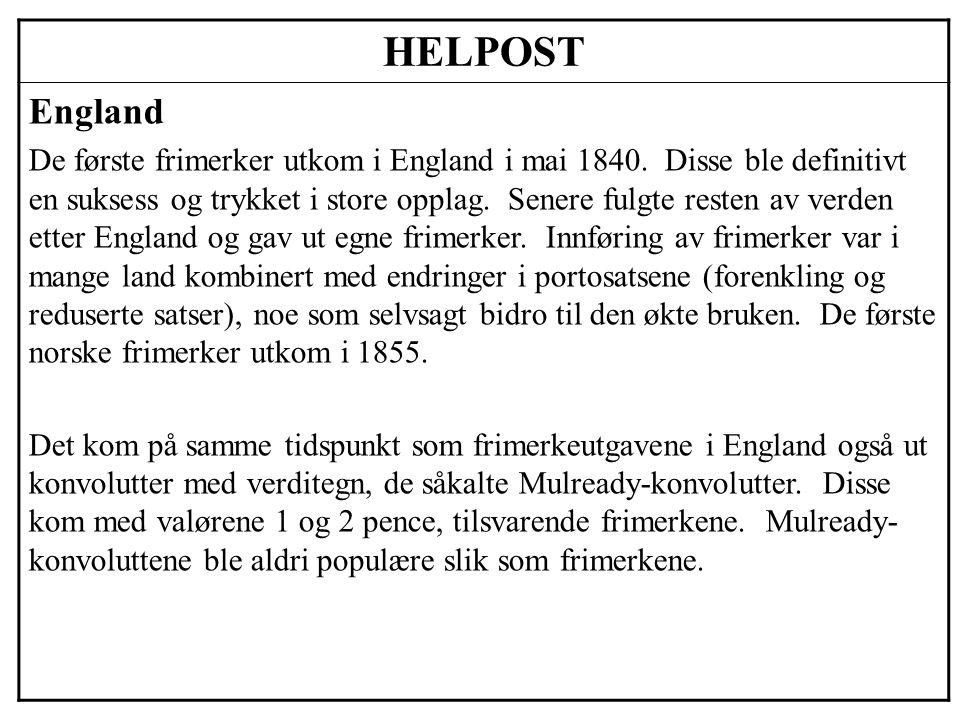 HELPOST England De første frimerker utkom i England i mai 1840. Disse ble definitivt en suksess og trykket i store opplag. Senere fulgte resten av ver