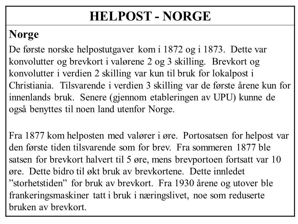 HELPOST - NORGE De offisielle norske helpostutgavene (solgt/distribuert gjennom posten) kan deles i: • Brevkort (1872) • Konvolutter (1872) • Kortbrev (1898) • Aerogram (1948) • Tjenestebrevkort (1925) (tjenestepostkort) I tillegg finnes andre former for helpost som er distribuert gjennom posten, ble tillatt sendt med posten, er produsert av posten for sine kunder etc.