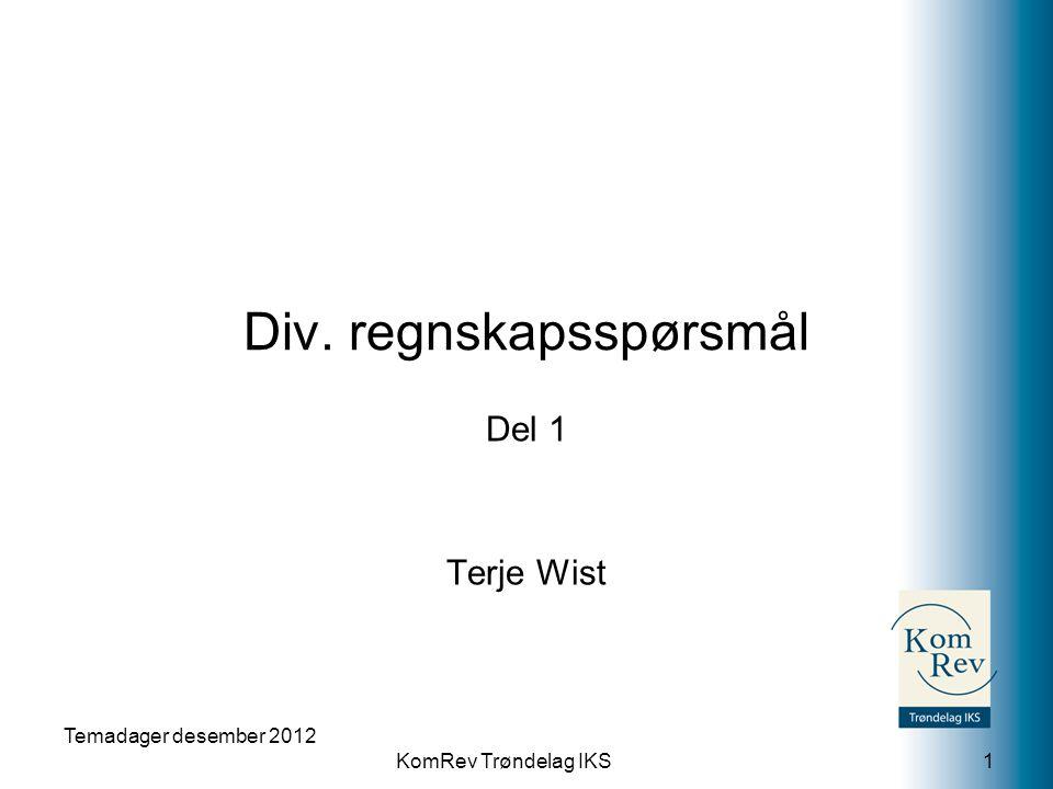 KomRev Trøndelag IKS Div. regnskapsspørsmål Del 1 Terje Wist Temadager desember 2012 1