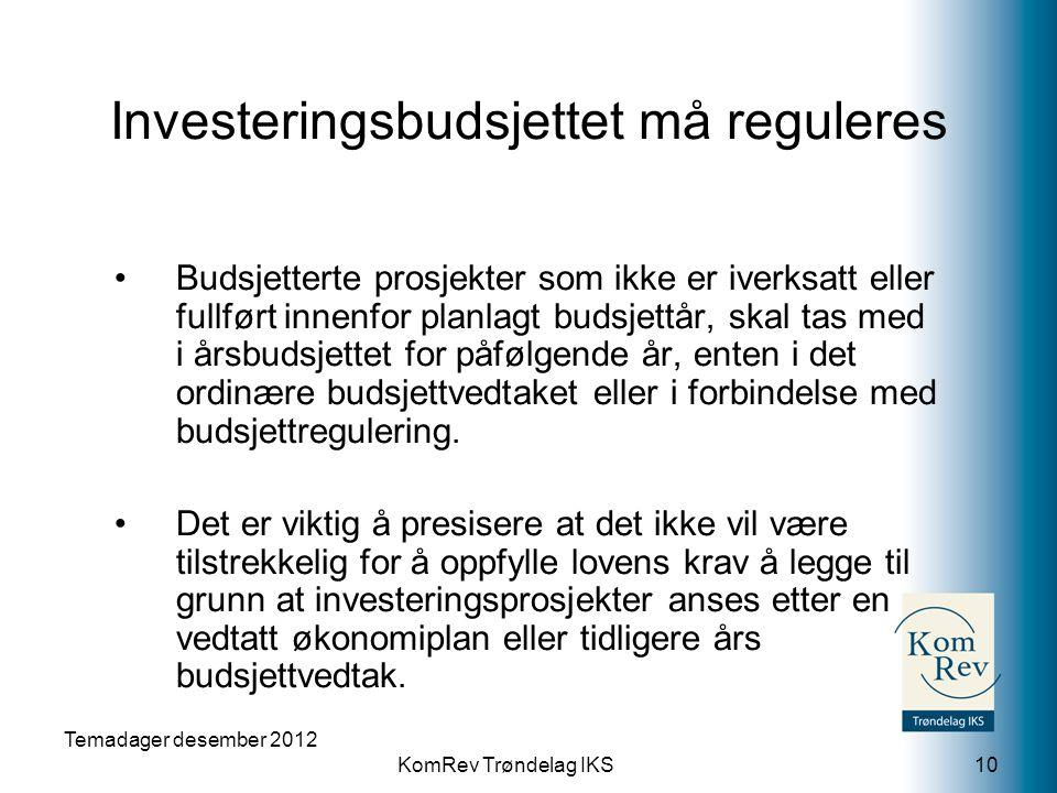 KomRev Trøndelag IKS Temadager desember 2012 10 •Budsjetterte prosjekter som ikke er iverksatt eller fullført innenfor planlagt budsjettår, skal tas m