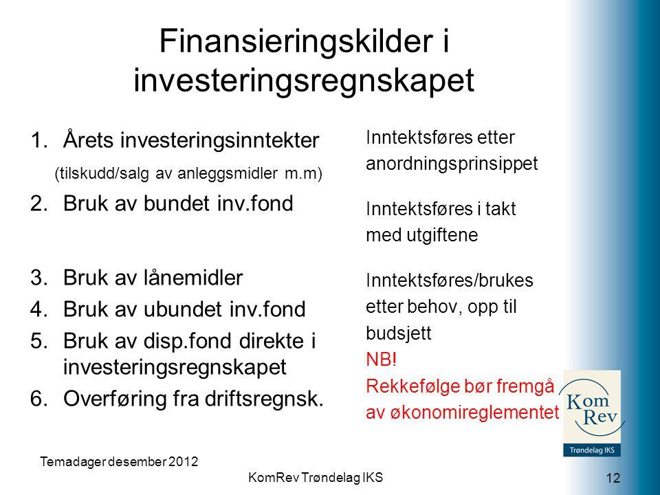 KomRev Trøndelag IKS 12 Finansieringskilder i investeringsregnskapet 1. Årets investeringsinntekter (tilskudd/salg av anleggsmidler m.m) 2.Bruk av bun