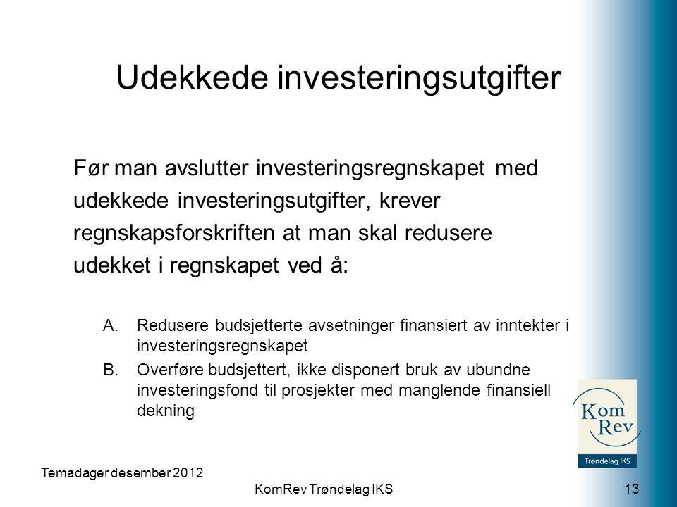 KomRev Trøndelag IKS Temadager desember 2012 13 Før man avslutter investeringsregnskapet med udekkede investeringsutgifter, krever regnskapsforskrifte