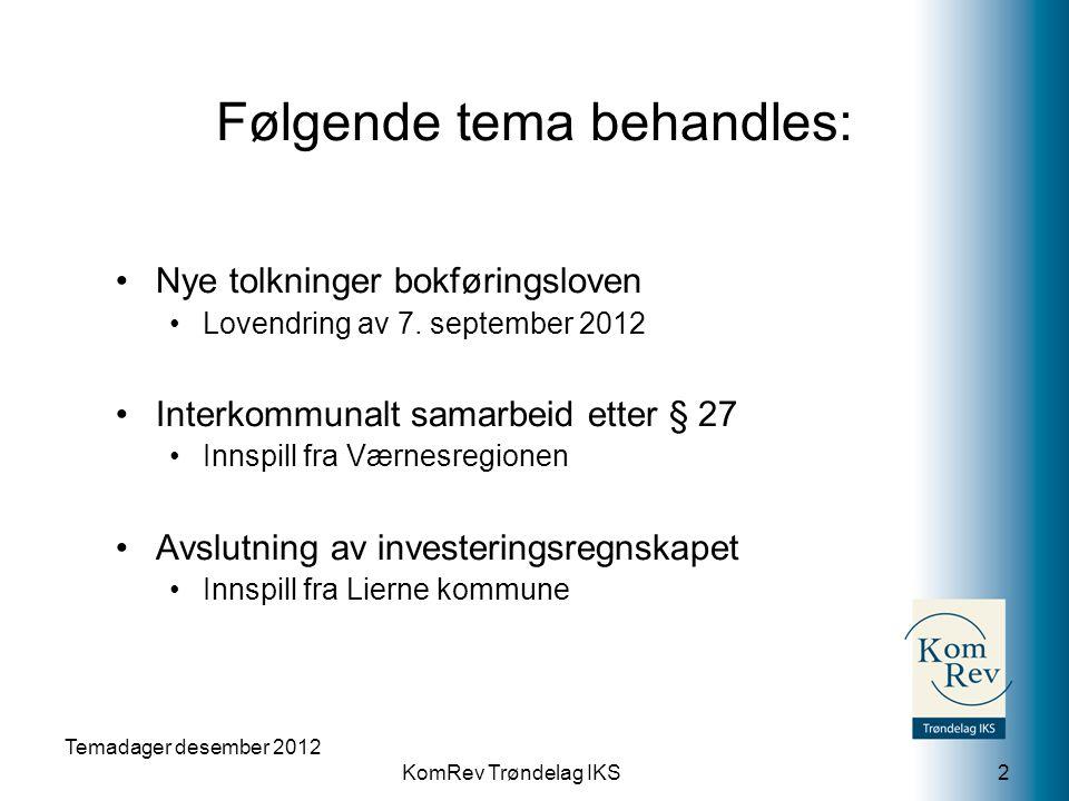 KomRev Trøndelag IKS Temadager desember 2012 2 •Nye tolkninger bokføringsloven •Lovendring av 7. september 2012 •Interkommunalt samarbeid etter § 27 •