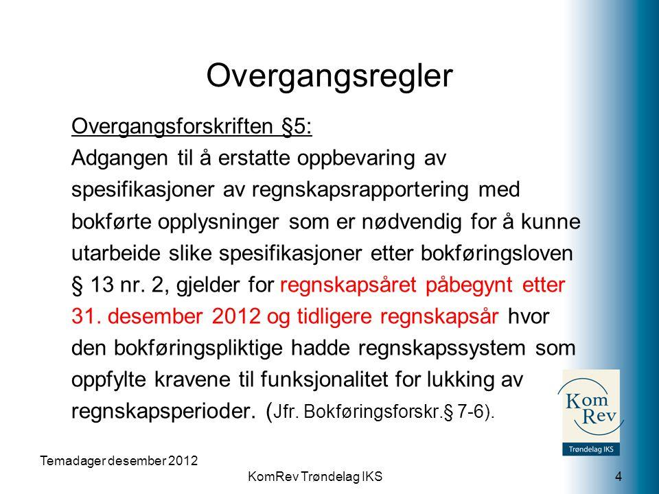 KomRev Trøndelag IKS Temadager desember 2012 4 Overgangsforskriften §5: Adgangen til å erstatte oppbevaring av spesifikasjoner av regnskapsrapporterin
