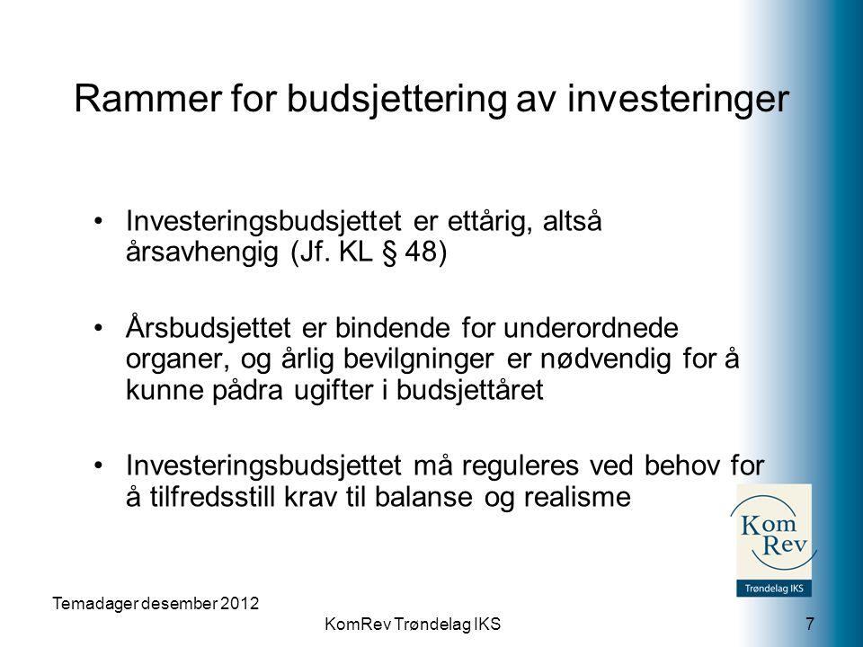 KomRev Trøndelag IKS Temadager desember 2012 7 •Investeringsbudsjettet er ettårig, altså årsavhengig (Jf. KL § 48) •Årsbudsjettet er bindende for unde