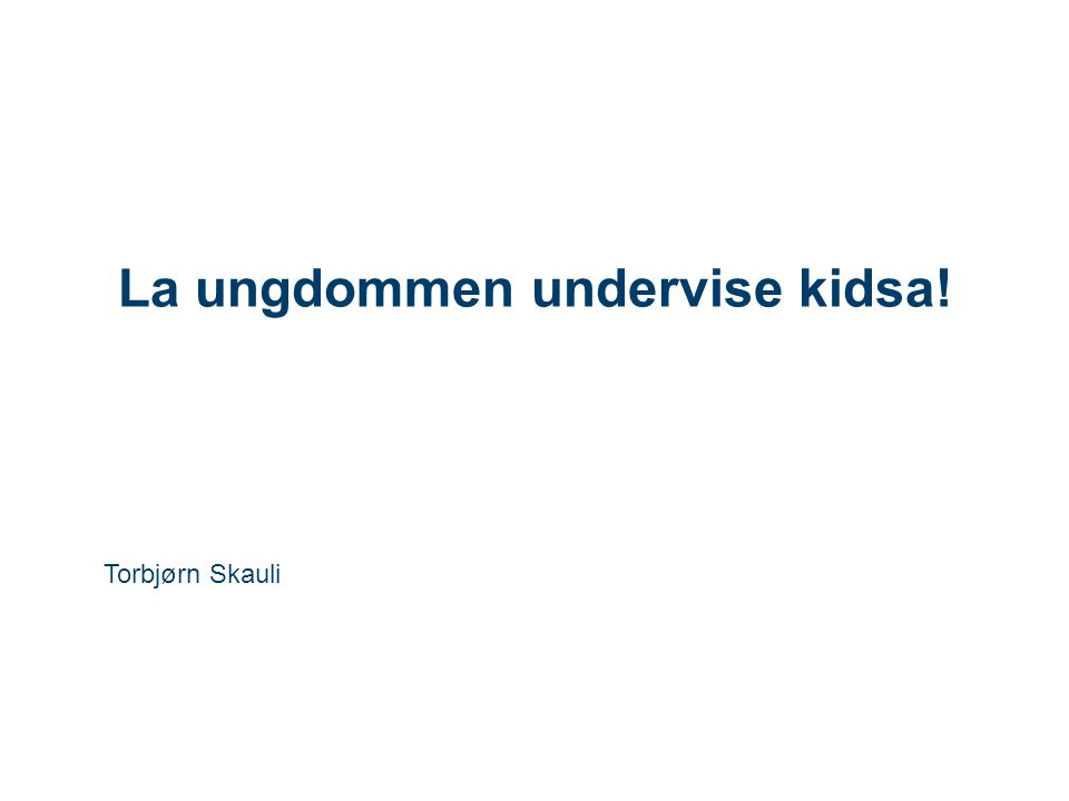 La ungdommen undervise kidsa! Torbjørn Skauli