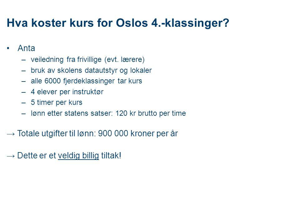 Hva koster kurs for Oslos 4.-klassinger? •Anta –veiledning fra frivillige (evt. lærere) –bruk av skolens datautstyr og lokaler –alle 6000 fjerdeklassi