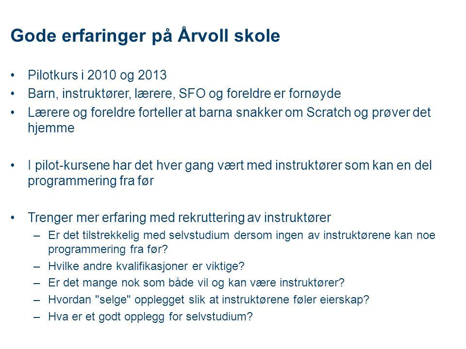 Gode erfaringer på Årvoll skole •Pilotkurs i 2010 og 2013 •Barn, instruktører, lærere, SFO og foreldre er fornøyde •Lærere og foreldre forteller at ba