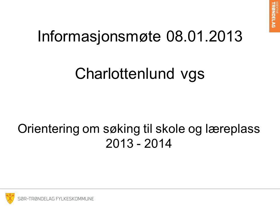 Informasjonsmøte 08.01.2013 Charlottenlund vgs Orientering om søking til skole og læreplass 2013 - 2014