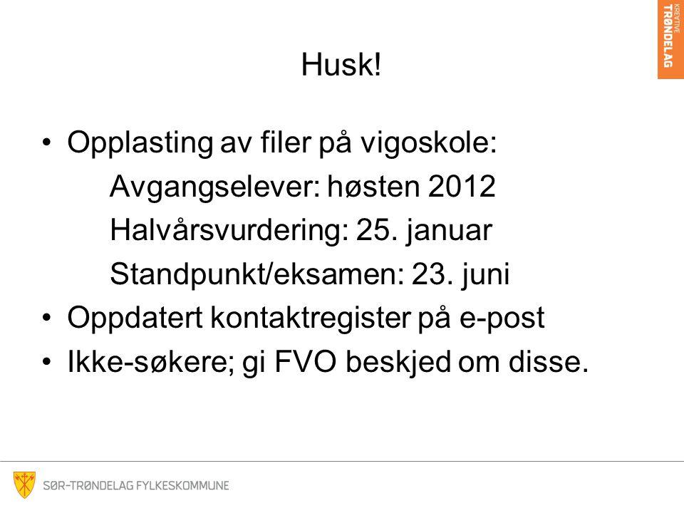 Husk.•Opplasting av filer på vigoskole: Avgangselever: høsten 2012 Halvårsvurdering: 25.