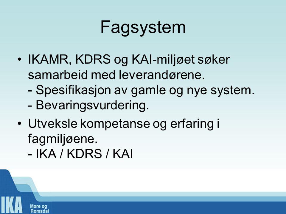 Fagsystem •IKAMR, KDRS og KAI-miljøet søker samarbeid med leverandørene. - Spesifikasjon av gamle og nye system. - Bevaringsvurdering. •Utveksle kompe