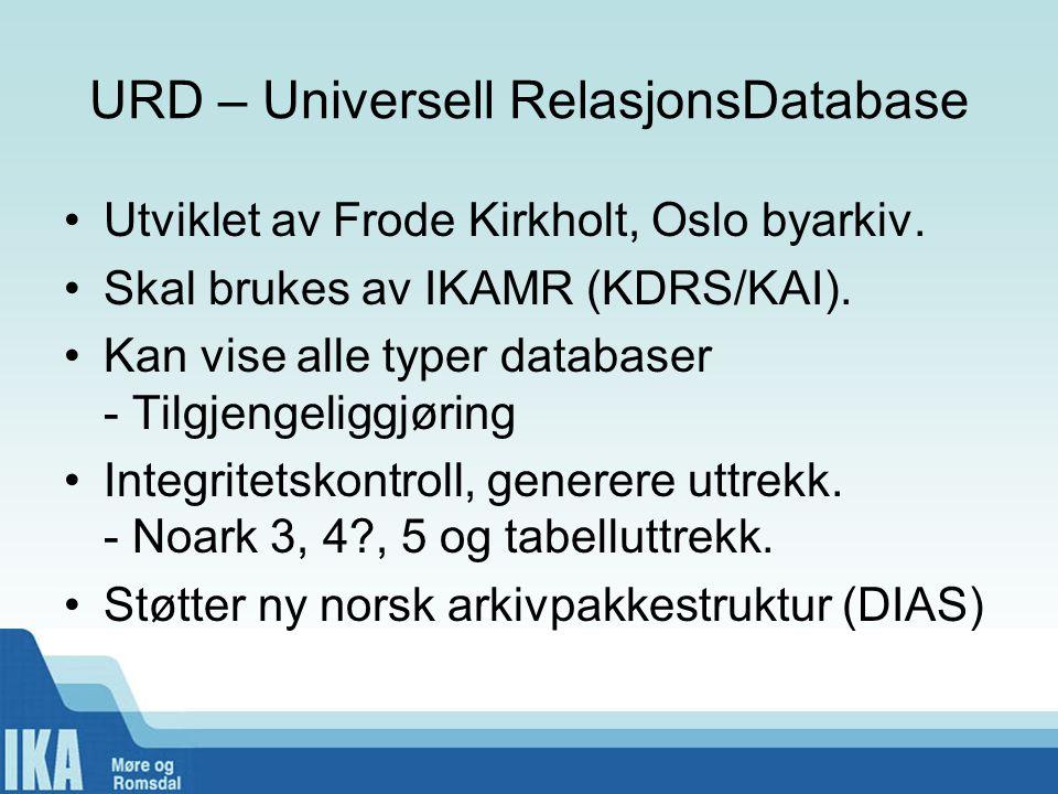 URD – Universell RelasjonsDatabase •Utviklet av Frode Kirkholt, Oslo byarkiv. •Skal brukes av IKAMR (KDRS/KAI). •Kan vise alle typer databaser - Tilgj