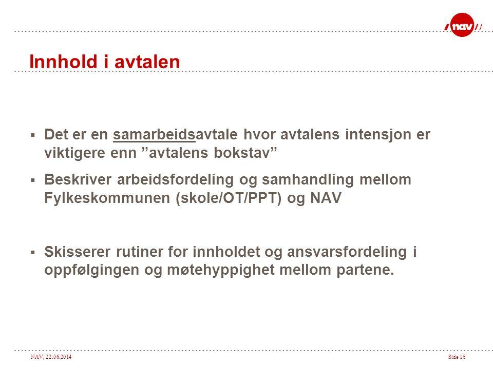 """NAV, 22.06.2014Side 16 Innhold i avtalen  Det er en samarbeidsavtale hvor avtalens intensjon er viktigere enn """"avtalens bokstav""""  Beskriver arbeidsf"""