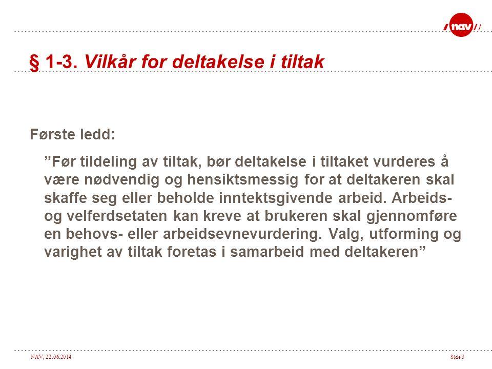 """NAV, 22.06.2014Side 3 § 1-3. Vilkår for deltakelse i tiltak Første ledd: """"Før tildeling av tiltak, bør deltakelse i tiltaket vurderes å være nødvendig"""