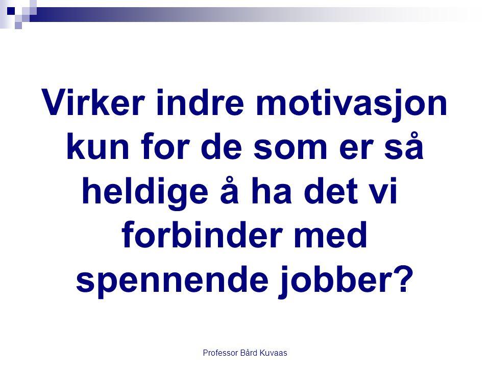 Professor Bård Kuvaas Virker indre motivasjon kun for de som er så heldige å ha det vi forbinder med spennende jobber?