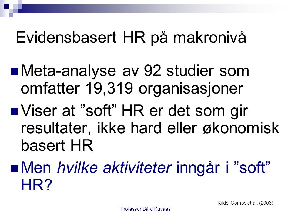 Professor Bård Kuvaas Evidensbasert HR på makronivå Kilde: Combs et al.