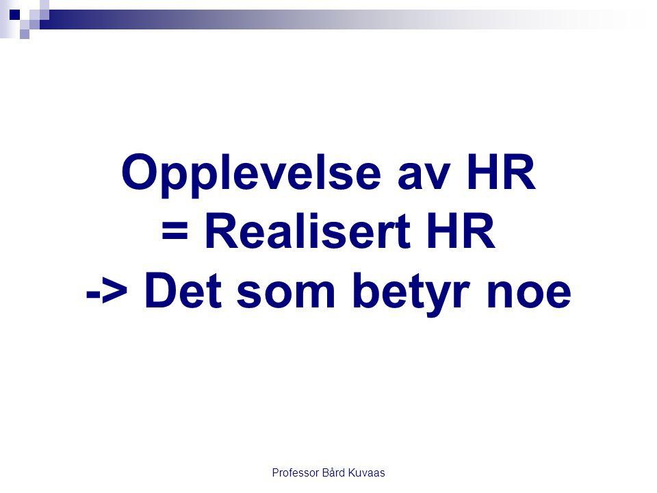 Opplevelse av HR = Realisert HR -> Det som betyr noe