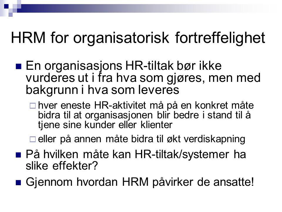 HRM for organisatorisk fortreffelighet  En organisasjons HR-tiltak bør ikke vurderes ut i fra hva som gjøres, men med bakgrunn i hva som leveres  hv