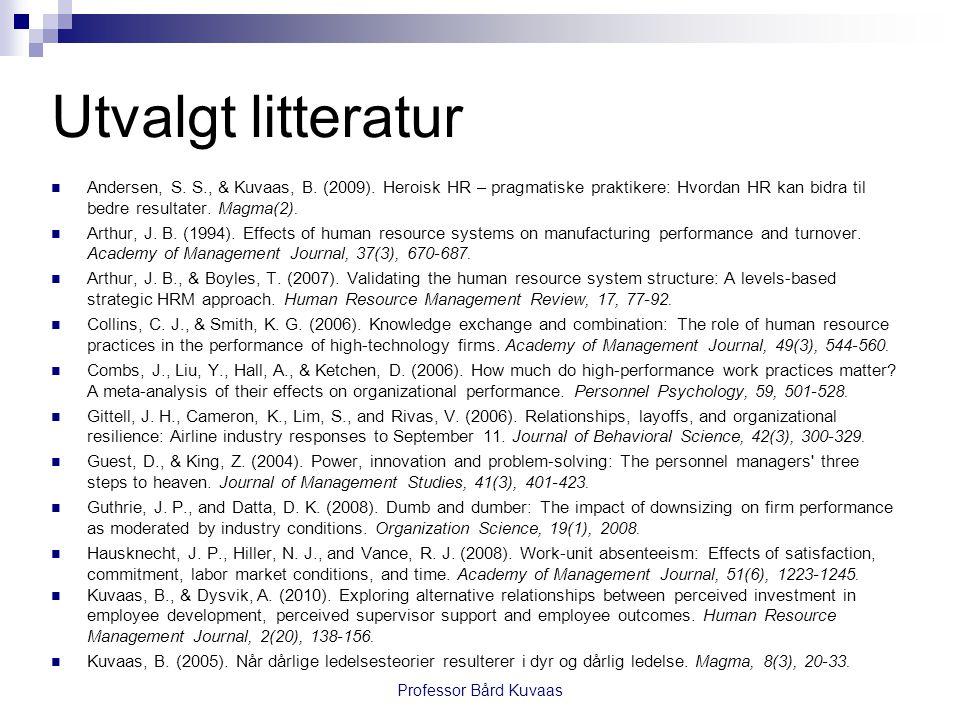 Utvalgt litteratur  Andersen, S. S., & Kuvaas, B. (2009). Heroisk HR – pragmatiske praktikere: Hvordan HR kan bidra til bedre resultater. Magma(2). 