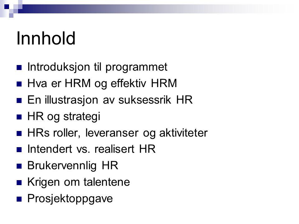 Innhold  Introduksjon til programmet  Hva er HRM og effektiv HRM  En illustrasjon av suksessrik HR  HR og strategi  HRs roller, leveranser og akt