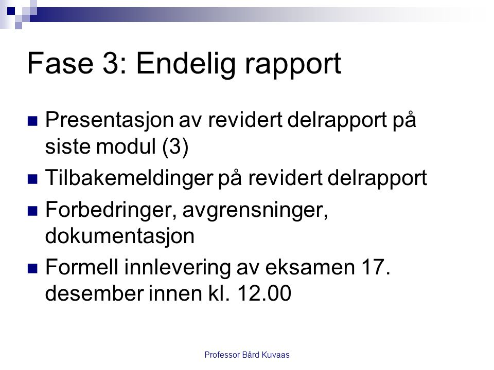 Fase 3: Endelig rapport  Presentasjon av revidert delrapport på siste modul (3)  Tilbakemeldinger på revidert delrapport  Forbedringer, avgrensning