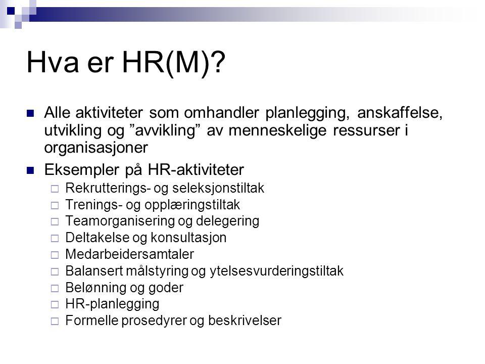 """ Alle aktiviteter som omhandler planlegging, anskaffelse, utvikling og """"avvikling"""" av menneskelige ressurser i organisasjoner  Eksempler på HR-aktiv"""