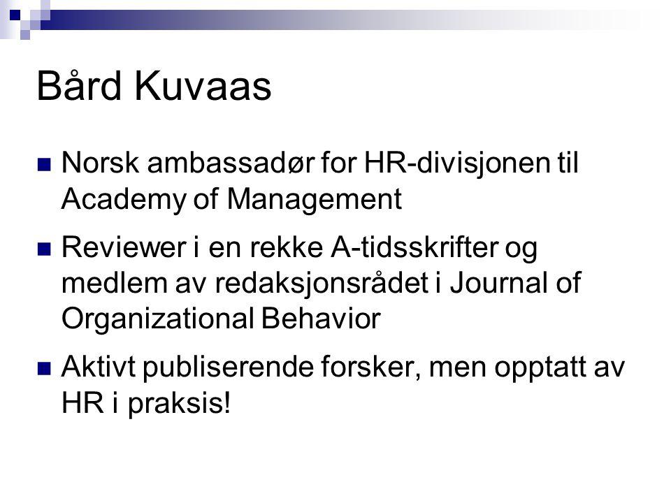 Bård Kuvaas  Norsk ambassadør for HR-divisjonen til Academy of Management  Reviewer i en rekke A-tidsskrifter og medlem av redaksjonsrådet i Journal
