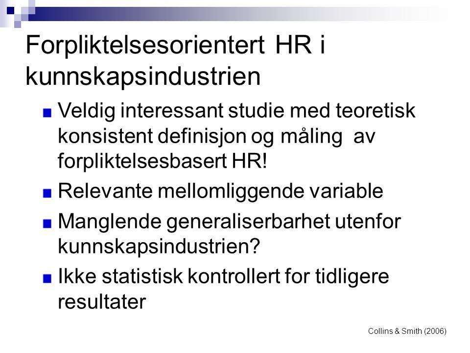Forpliktelsesorientert HR i kunnskapsindustrien Veldig interessant studie med teoretisk konsistent definisjon og måling av forpliktelsesbasert HR! Rel