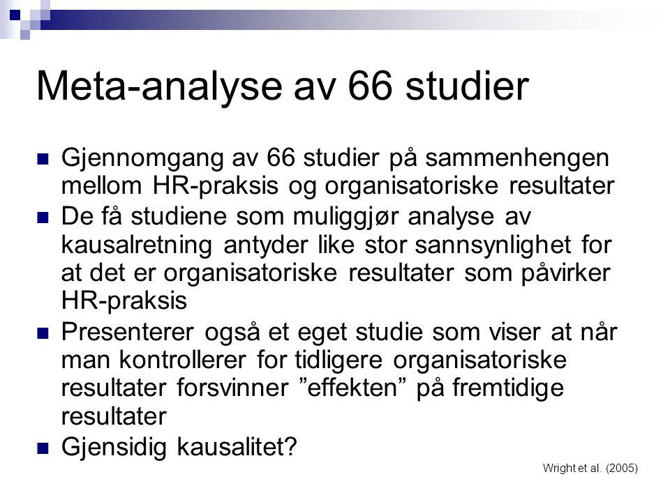 Meta-analyse av 66 studier  Gjennomgang av 66 studier på sammenhengen mellom HR-praksis og organisatoriske resultater  De få studiene som muliggjør